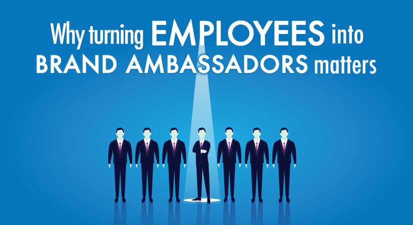 Why turning Employees into Brand Ambassadors matters?
